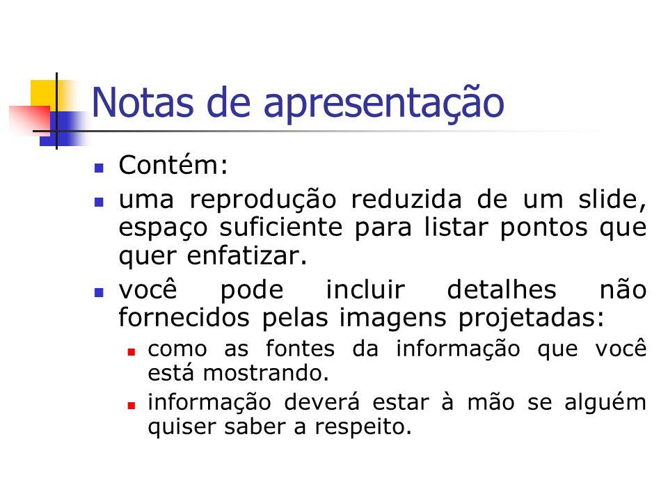 Notas de apresentação Contém: uma reprodução reduzida de um slide, espaço suficiente para listar pontos que quer enfatizar. você pode incluir detalhes