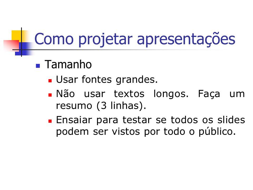 Como projetar apresentações Simplicidade Inclua somente informações relevantes nos slides.