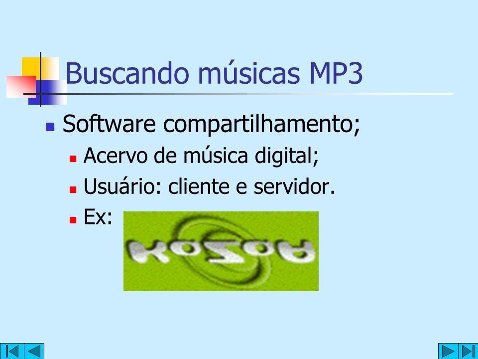 Buscando músicas MP3 Software compartilhamento; Acervo de música digital; Usuário: cliente e servidor. Ex: