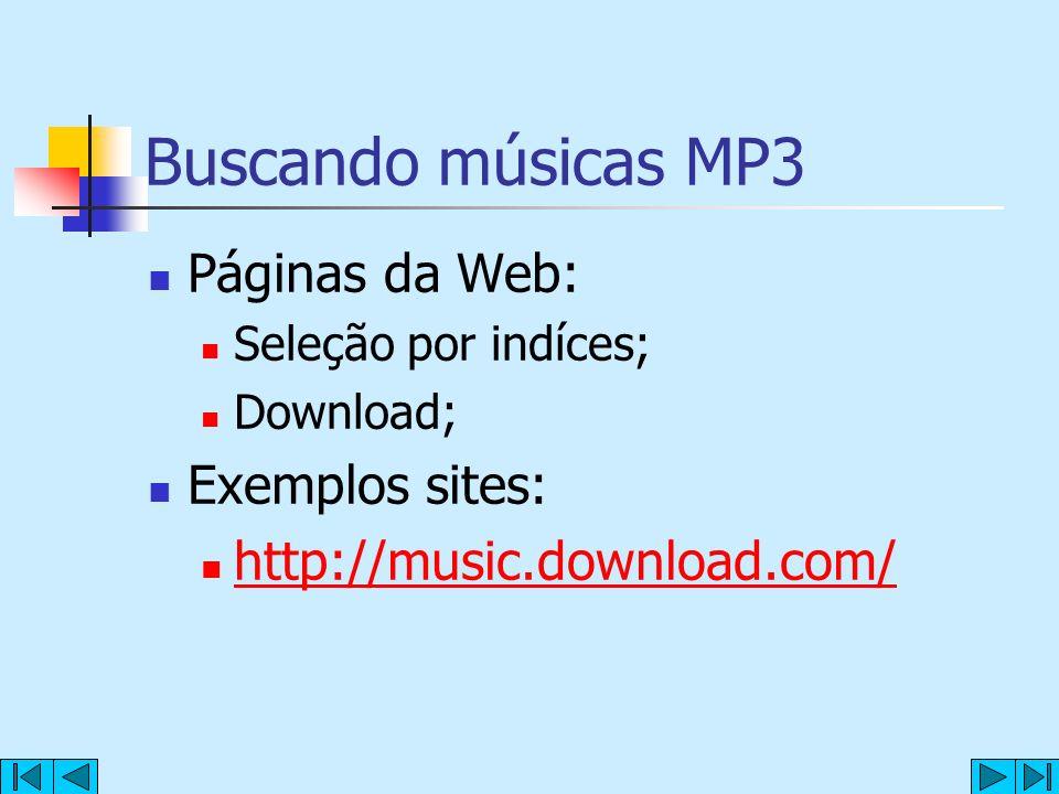 Buscando músicas MP3 Páginas da Web: Seleção por indíces; Download; Exemplos sites: http://music.download.com/