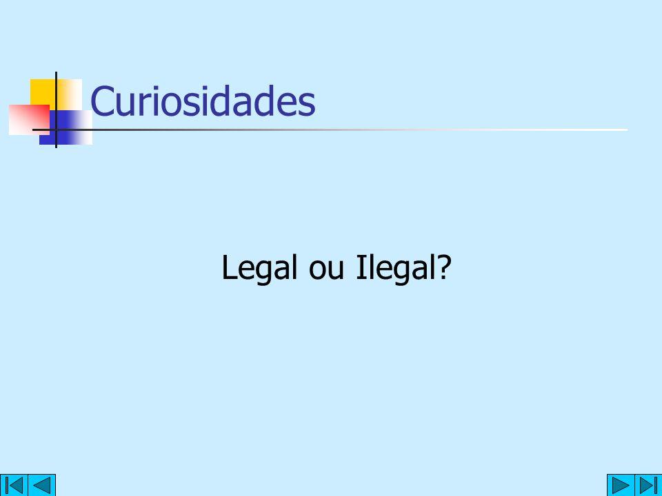 Curiosidades Legal ou Ilegal?