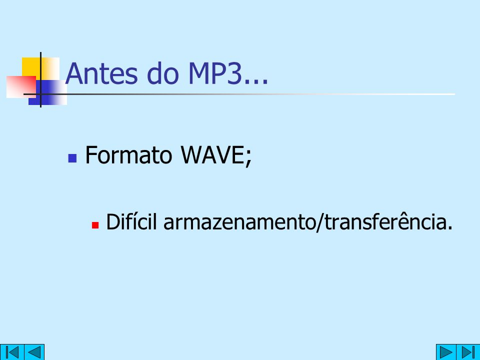 Antes do MP3... Formato WAVE; Difícil armazenamento/transferência.