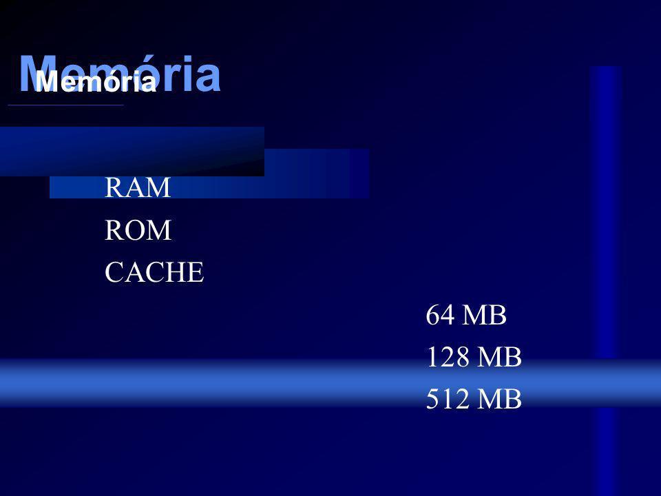 Memória RAM ROM CACHE 64 MB 128 MB 512 MB Memória Memória