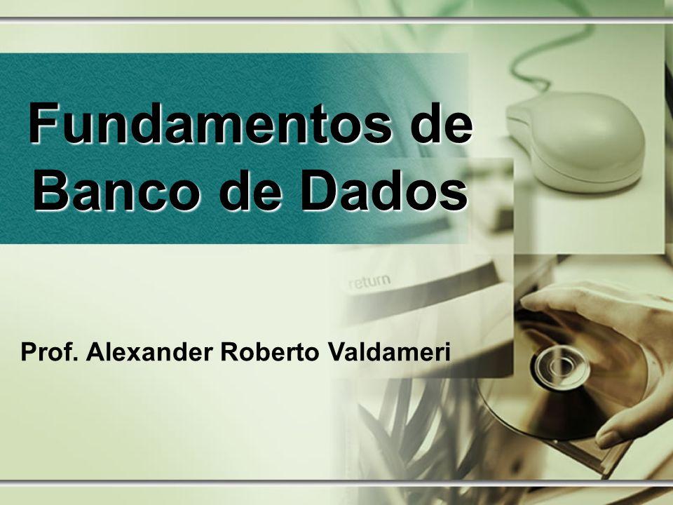 Prof. Alexander Roberto Valdameri Fundamentos de Banco de Dados