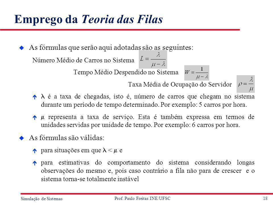 18 Simulação de Sistemas Prof. Paulo Freitas INE/UFSC Emprego da Teoria das Filas u As fórmulas que serão aqui adotadas são as seguintes: Número Médio