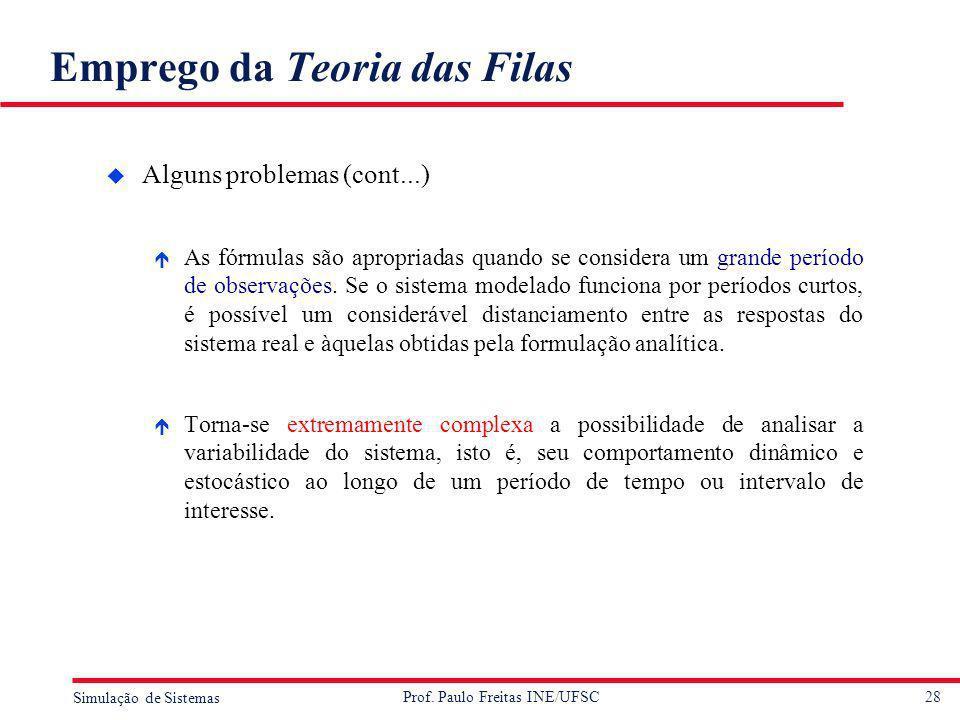 28 Simulação de Sistemas Prof. Paulo Freitas INE/UFSC Emprego da Teoria das Filas u Alguns problemas (cont...) é As fórmulas são apropriadas quando se
