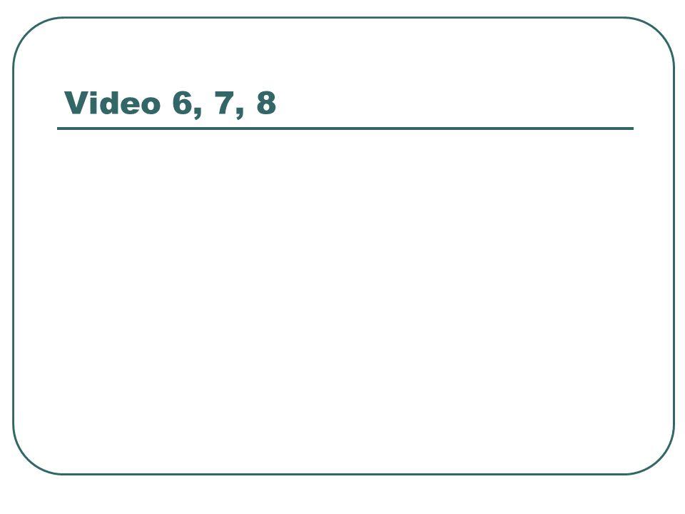 Video 6, 7, 8