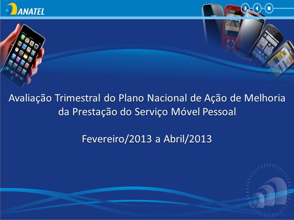 Avaliação Trimestral do Plano Nacional de Ação de Melhoria da Prestação do Serviço Móvel Pessoal Fevereiro/2013 a Abril/2013 Avaliação Trimestral do P