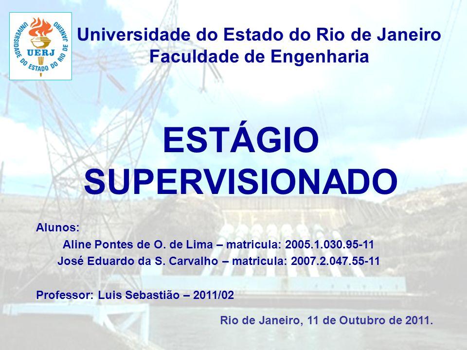 Universidade do Estado do Rio de Janeiro Faculdade de Engenharia ESTÁGIO SUPERVISIONADO Alunos: Aline Pontes de O. de Lima – matricula: 2005.1.030.95-