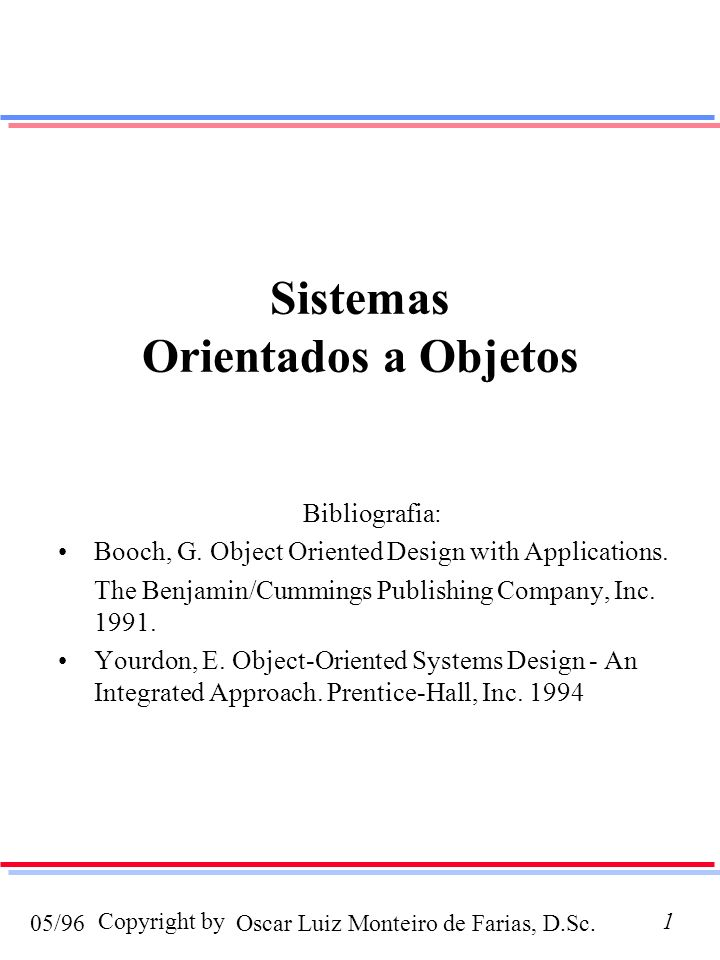 Oscar Luiz Monteiro de Farias, D.Sc.05/96 Copyright by82 ADA strongly & static typed Object Pascal & C++ strongly typed & dynamic binding Smalltalk untyped & dynamic binding Tipos (iv)