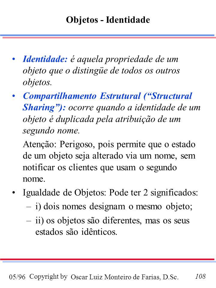 Oscar Luiz Monteiro de Farias, D.Sc.05/96 Copyright by108 Objetos - Identidade Identidade: é aquela propriedade de um objeto que o distingüe de todos