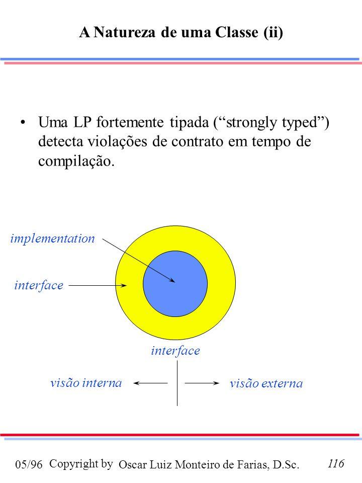 Oscar Luiz Monteiro de Farias, D.Sc.05/96 Copyright by116 Uma LP fortemente tipada (strongly typed) detecta violações de contrato em tempo de compilaç