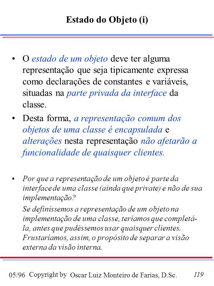 Oscar Luiz Monteiro de Farias, D.Sc.05/96 Copyright by119 Estado do Objeto (i) O estado de um objeto deve ter alguma representação que seja tipicament