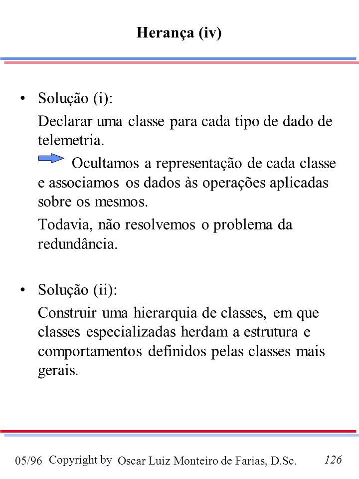 Oscar Luiz Monteiro de Farias, D.Sc.05/96 Copyright by126 Solução (i): Declarar uma classe para cada tipo de dado de telemetria. Ocultamos a represent