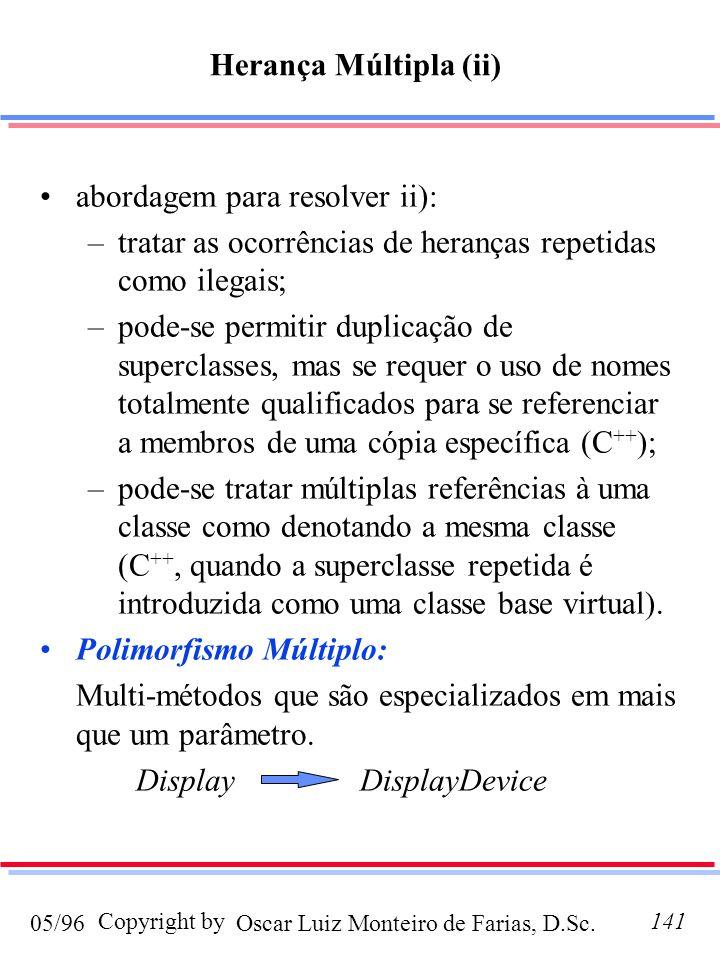 Oscar Luiz Monteiro de Farias, D.Sc.05/96 Copyright by141 abordagem para resolver ii): –tratar as ocorrências de heranças repetidas como ilegais; –pod
