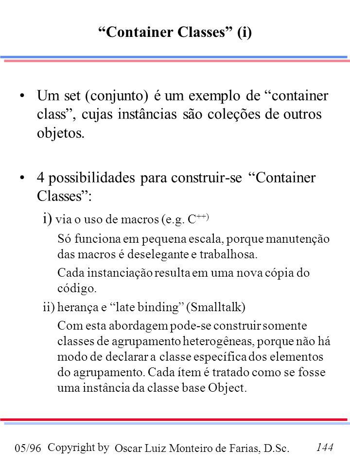 Oscar Luiz Monteiro de Farias, D.Sc.05/96 Copyright by144 Um set (conjunto) é um exemplo de container class, cujas instâncias são coleções de outros objetos.