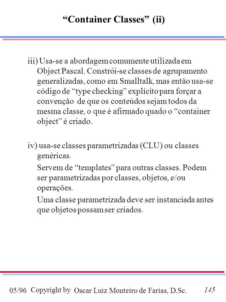 Oscar Luiz Monteiro de Farias, D.Sc.05/96 Copyright by145 iii) Usa-se a abordagem comumente utilizada em Object Pascal. Constrói-se classes de agrupam