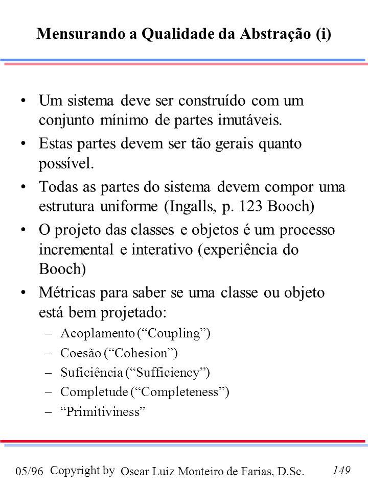 Oscar Luiz Monteiro de Farias, D.Sc.05/96 Copyright by149 Mensurando a Qualidade da Abstração (i) Um sistema deve ser construído com um conjunto mínimo de partes imutáveis.