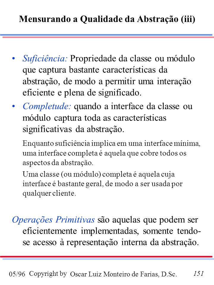 Oscar Luiz Monteiro de Farias, D.Sc.05/96 Copyright by151 Suficiência: Propriedade da classe ou módulo que captura bastante características da abstração, de modo a permitir uma interação eficiente e plena de significado.