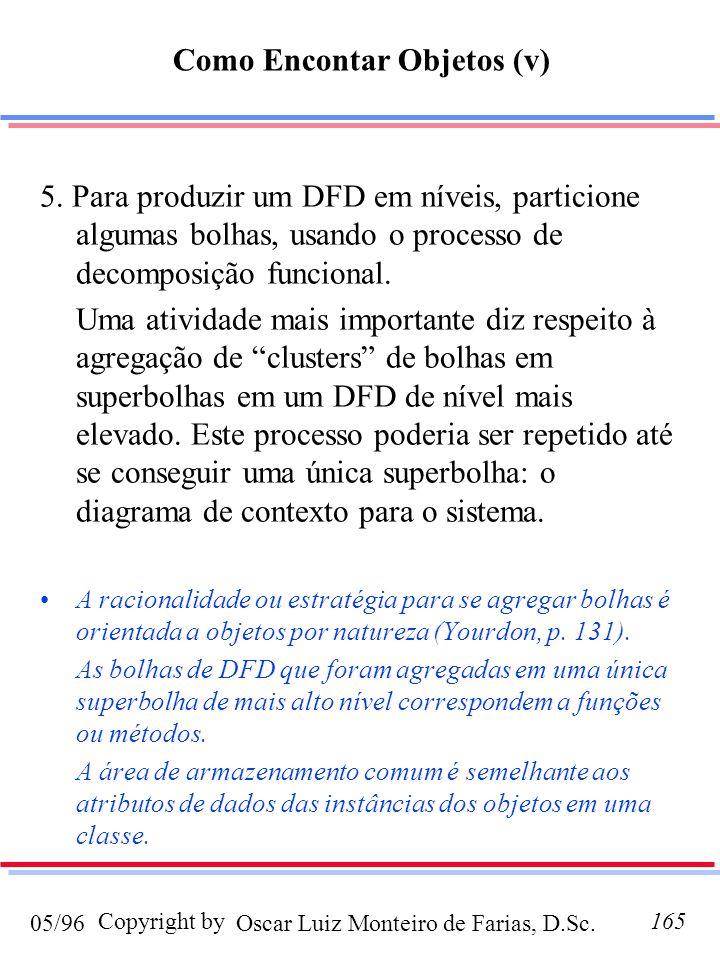 Oscar Luiz Monteiro de Farias, D.Sc.05/96 Copyright by165 5. Para produzir um DFD em níveis, particione algumas bolhas, usando o processo de decomposi