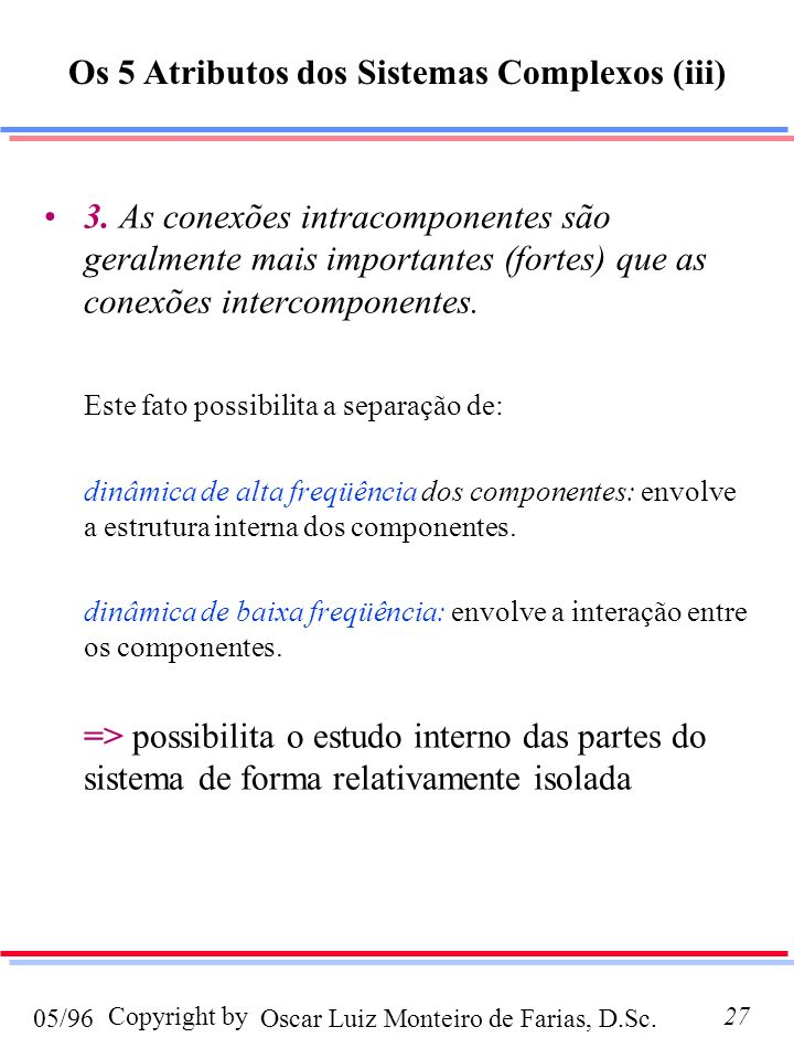 Oscar Luiz Monteiro de Farias, D.Sc.05/96 Copyright by27 3. As conexões intracomponentes são geralmente mais importantes (fortes) que as conexões inte