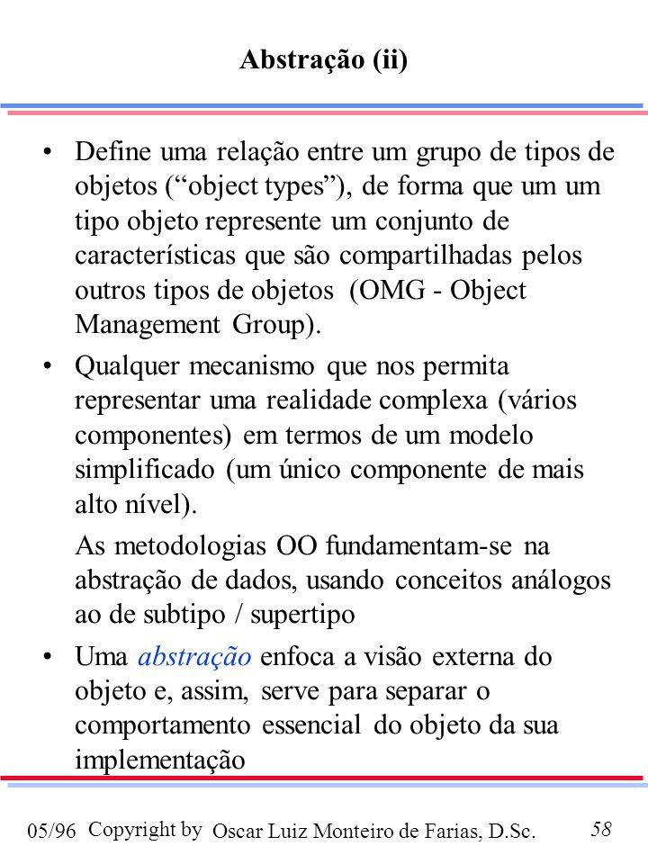 Oscar Luiz Monteiro de Farias, D.Sc.05/96 Copyright by58 Define uma relação entre um grupo de tipos de objetos (object types), de forma que um um tipo objeto represente um conjunto de características que são compartilhadas pelos outros tipos de objetos (OMG - Object Management Group).