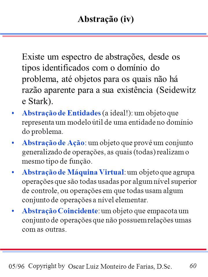 Oscar Luiz Monteiro de Farias, D.Sc.05/96 Copyright by60 Existe um espectro de abstrações, desde os tipos identificados com o domínio do problema, até objetos para os quais não há razão aparente para a sua existência (Seidewitz e Stark).