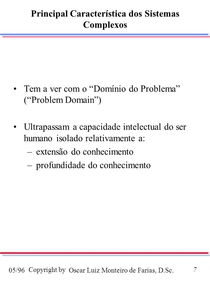 Oscar Luiz Monteiro de Farias, D.Sc.05/96 Copyright by7 Principal Característica dos Sistemas Complexos Tem a ver com o Domínio do Problema (Problem D