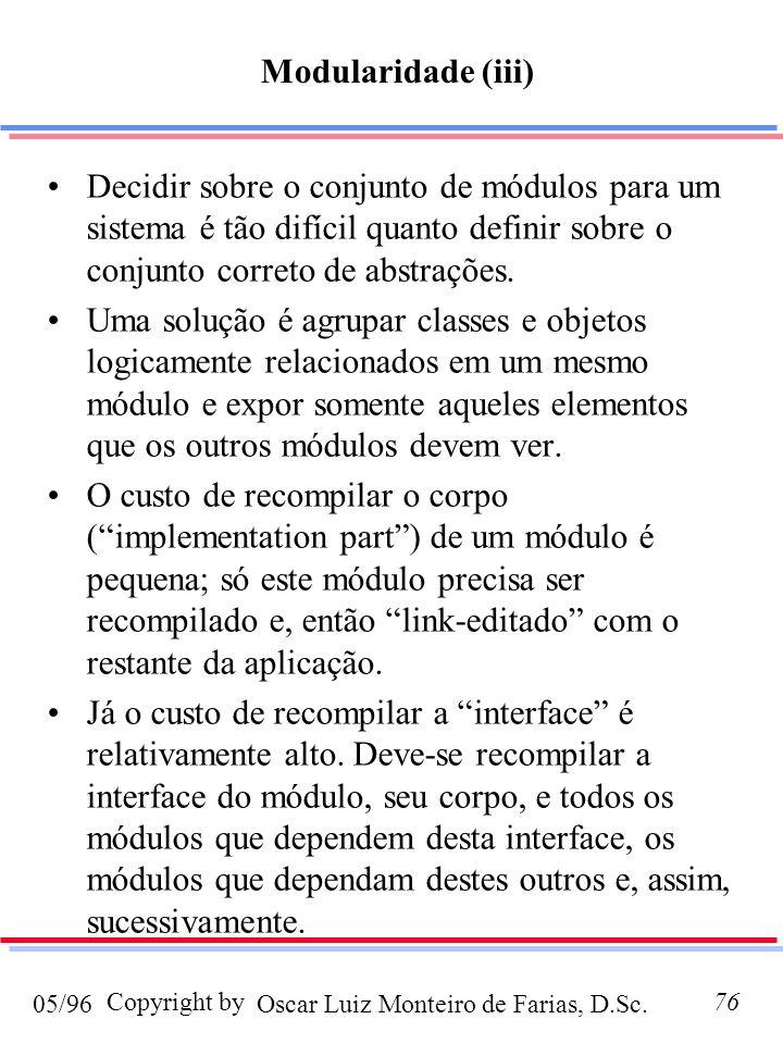 Oscar Luiz Monteiro de Farias, D.Sc.05/96 Copyright by76 Decidir sobre o conjunto de módulos para um sistema é tão difícil quanto definir sobre o conjunto correto de abstrações.