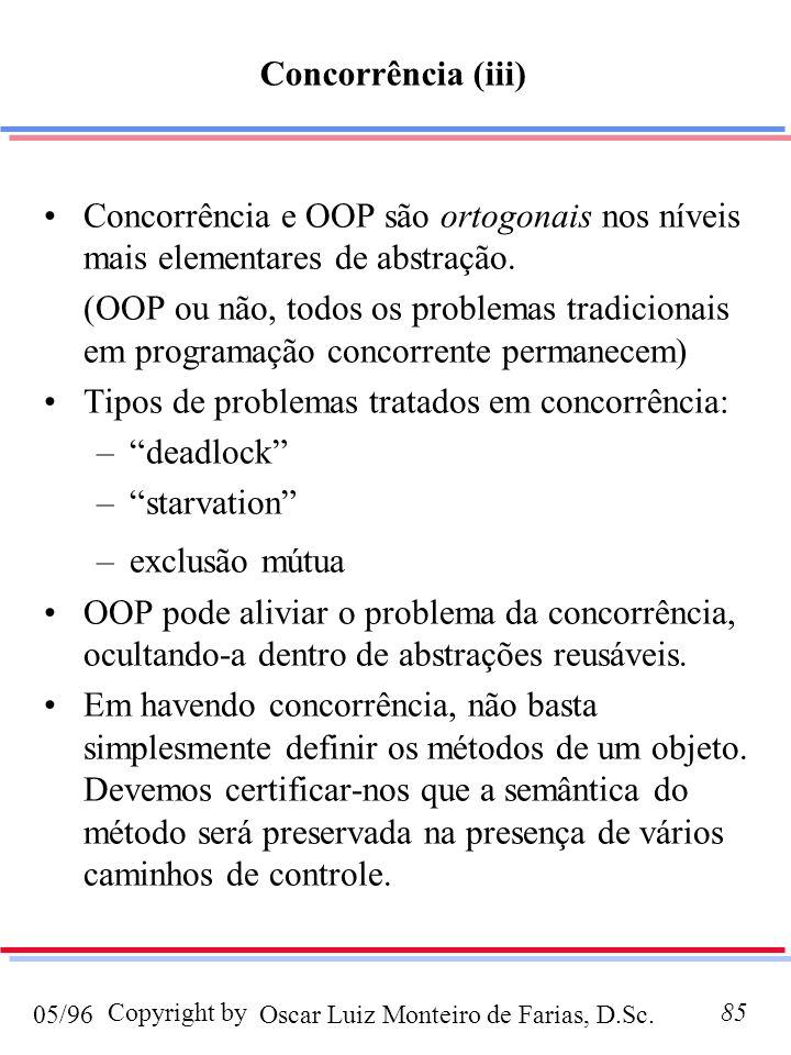Oscar Luiz Monteiro de Farias, D.Sc.05/96 Copyright by85 Concorrência e OOP são ortogonais nos níveis mais elementares de abstração. (OOP ou não, todo