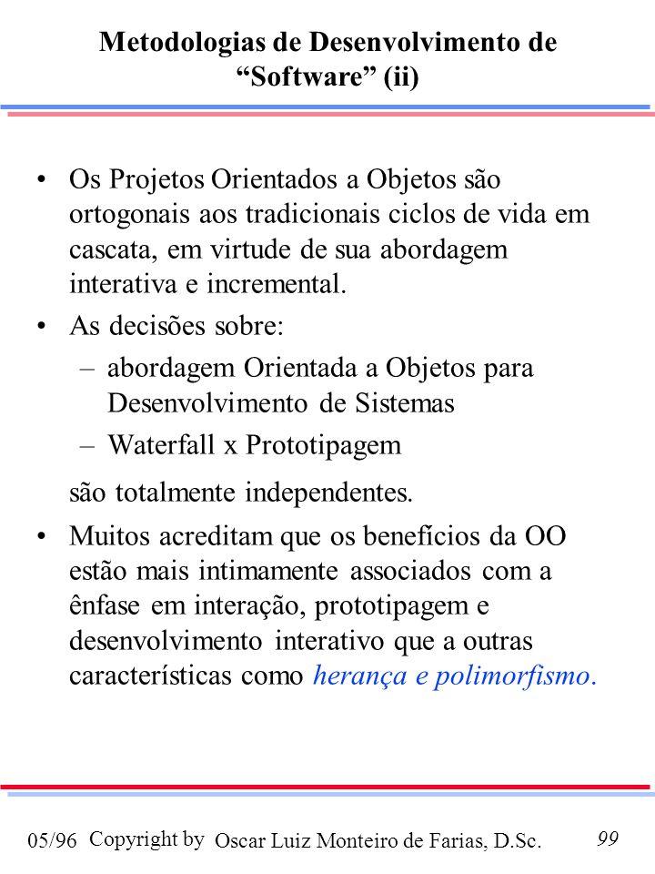 Oscar Luiz Monteiro de Farias, D.Sc.05/96 Copyright by99 Os Projetos Orientados a Objetos são ortogonais aos tradicionais ciclos de vida em cascata, em virtude de sua abordagem interativa e incremental.