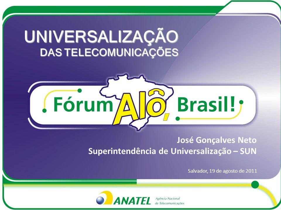 José Gonçalves Neto Superintendência de Universalização – SUN Salvador, 19 de agosto de 2011 UNIVERSALIZAÇÃO DAS TELECOMUNICAÇÕES