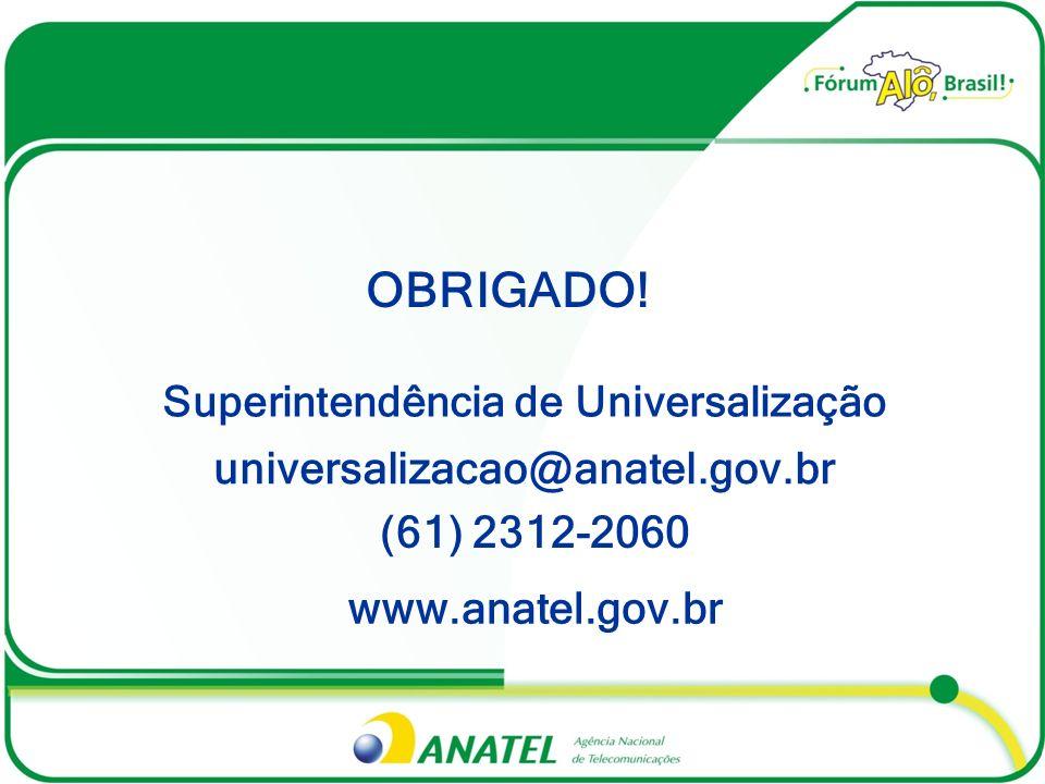 (61) 2312-2060 universalizacao@anatel.gov.br Superintendência de Universalização OBRIGADO! www.anatel.gov.br