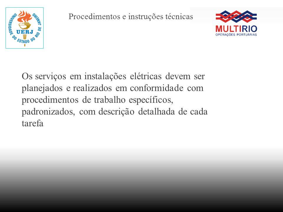 Procedimentos e instruções técnicas Os serviços em instalações elétricas devem ser planejados e realizados em conformidade com procedimentos de trabal