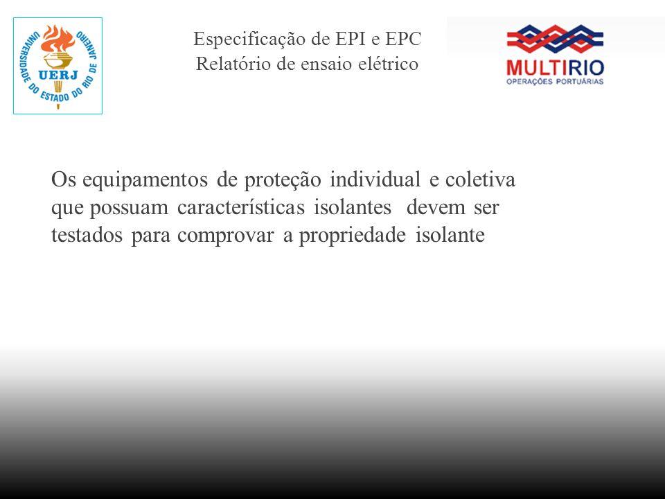 Especificação de EPI e EPC Relatório de ensaio elétrico Os equipamentos de proteção individual e coletiva que possuam características isolantes devem
