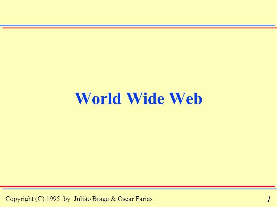 Copyright (C) 1995 by Julião Braga & Oscar Farias 42 Exemplos de URLs (iii) mailto:oscar@alpha.lncc.br news:comp.infosystems.www.misc.