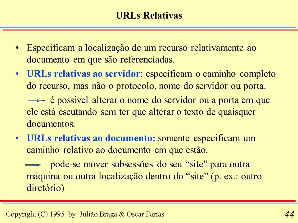 Copyright (C) 1995 by Julião Braga & Oscar Farias 44 URLs Relativas Especificam a localização de um recurso relativamente ao documento em que são refe