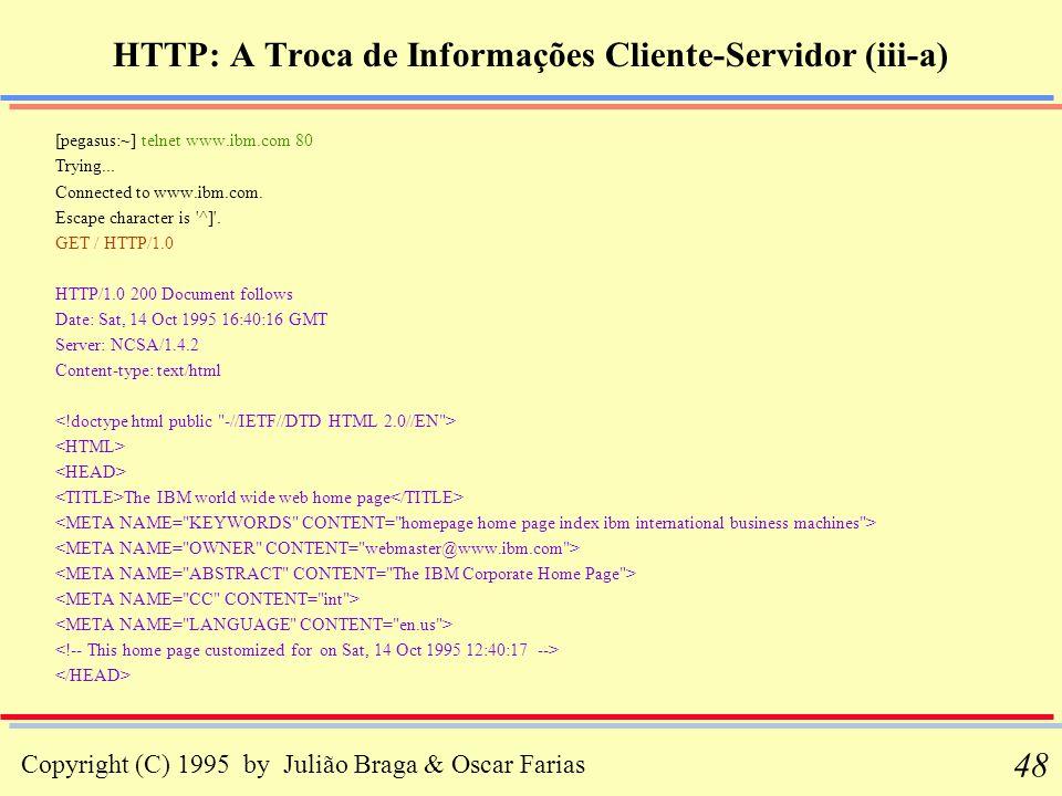 Copyright (C) 1995 by Julião Braga & Oscar Farias 48 HTTP: A Troca de Informações Cliente-Servidor (iii-a) [pegasus:~] telnet www.ibm.com 80 Trying...