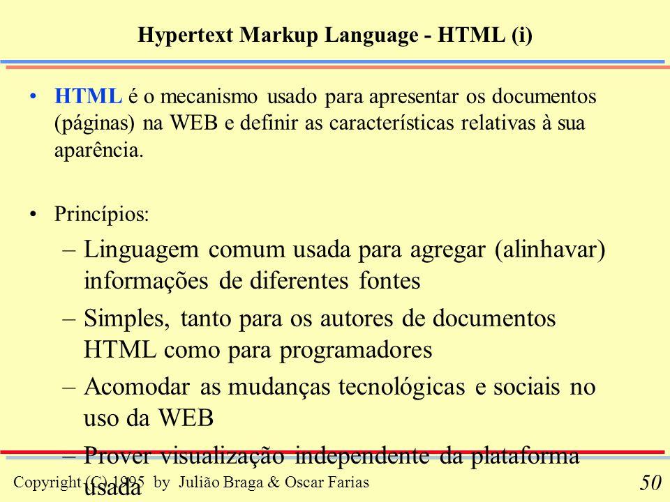 Copyright (C) 1995 by Julião Braga & Oscar Farias 50 Hypertext Markup Language - HTML (i) HTML é o mecanismo usado para apresentar os documentos (pági