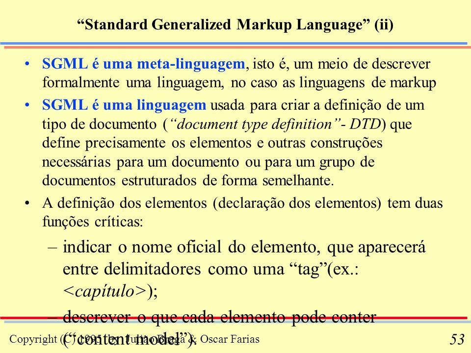 Copyright (C) 1995 by Julião Braga & Oscar Farias 53 Standard Generalized Markup Language (ii) SGML é uma meta-linguagem, isto é, um meio de descrever