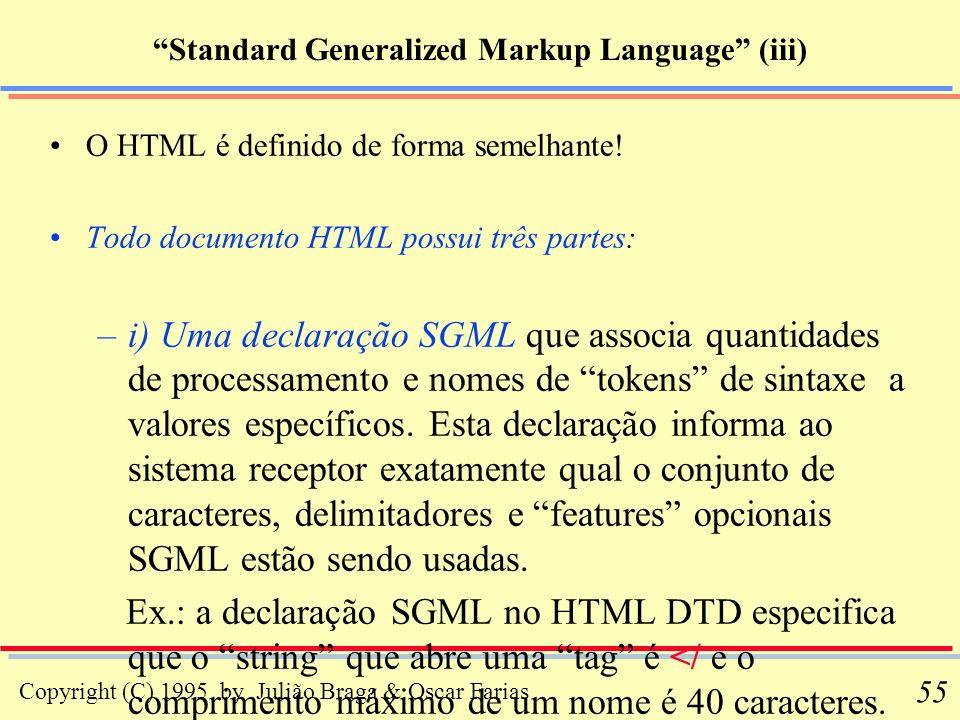 Copyright (C) 1995 by Julião Braga & Oscar Farias 55 Standard Generalized Markup Language (iii) O HTML é definido de forma semelhante! Todo documento