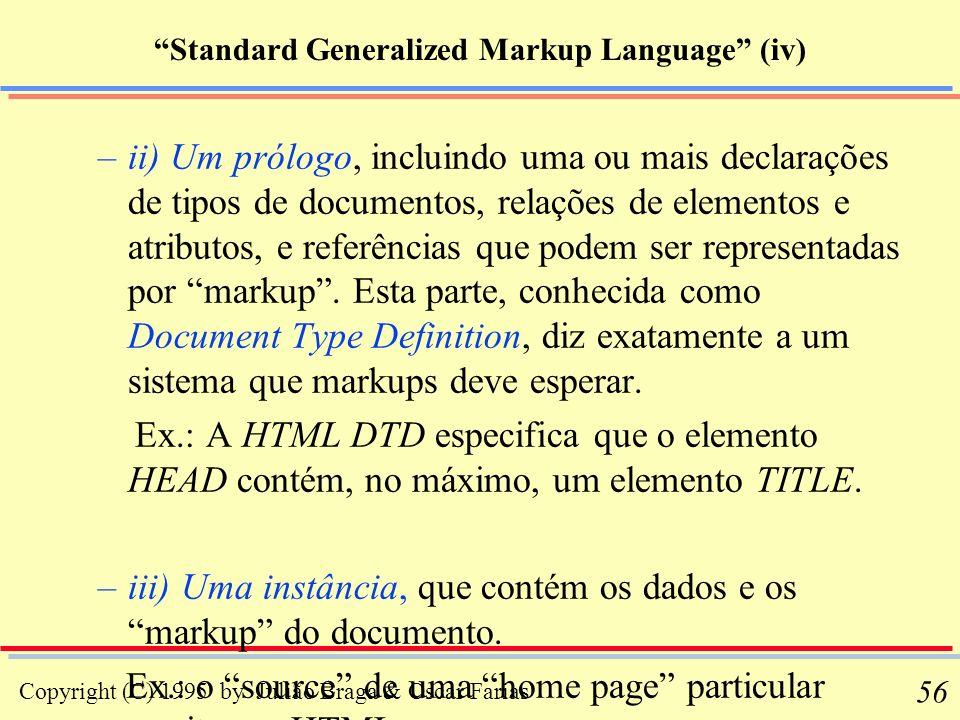 Copyright (C) 1995 by Julião Braga & Oscar Farias 56 Standard Generalized Markup Language (iv) –ii) Um prólogo, incluindo uma ou mais declarações de t