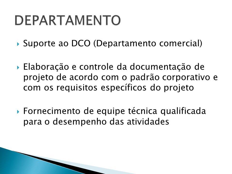 Suporte ao DCO (Departamento comercial) Elaboração e controle da documentação de projeto de acordo com o padrão corporativo e com os requisitos especí