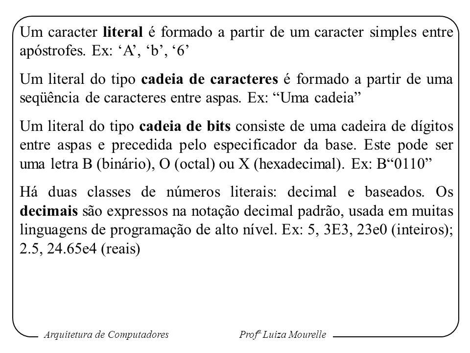 Arquitetura de Computadores Prof a. Luiza Mourelle Um caracter literal é formado a partir de um caracter simples entre apóstrofes. Ex: A, b, 6 Um lite