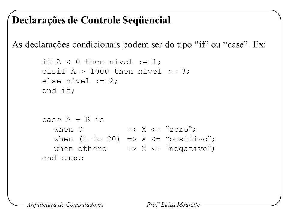 Arquitetura de Computadores Prof a. Luiza Mourelle Declarações de Controle Seqüencial As declarações condicionais podem ser do tipo if ou case. Ex: if