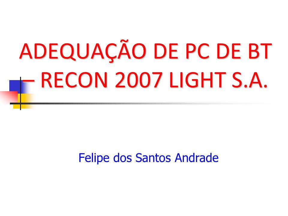 ADEQUAÇÃO DE PC DE BT – RECON 2007 LIGHT S.A. Felipe dos Santos Andrade