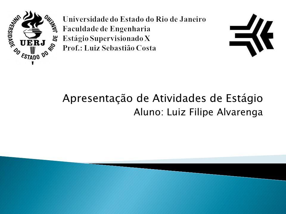 Apresentação de Atividades de Estágio Aluno: Luiz Filipe Alvarenga