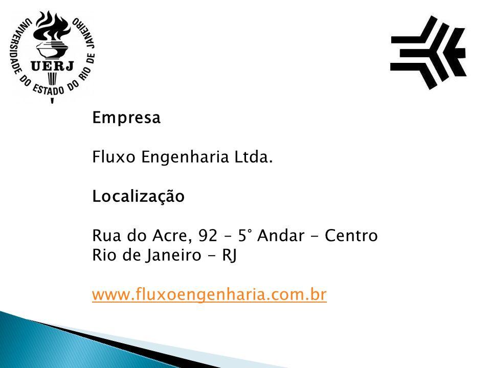 Empresa Fluxo Engenharia Ltda. Localização Rua do Acre, 92 – 5° Andar - Centro Rio de Janeiro - RJ www.fluxoengenharia.com.br