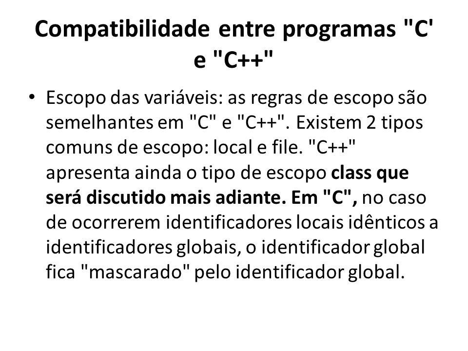 Compatibilidade entre programas C e C++ Escopo das variáveis: as regras de escopo são semelhantes em C e C++ .