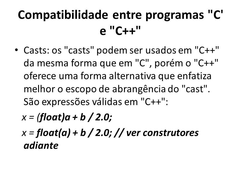 Compatibilidade entre programas C e C++ Casts: os casts podem ser usados em C++ da mesma forma que em C , porém o C++ oferece uma forma alternativa que enfatiza melhor o escopo de abrangência do cast .